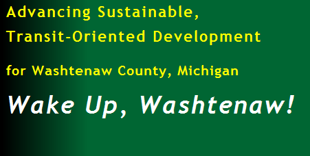 Advancing Sustainable, Transit-Oriented Development in Washtenaw County, Michigan: WAKE UP, WASHTENAW!
